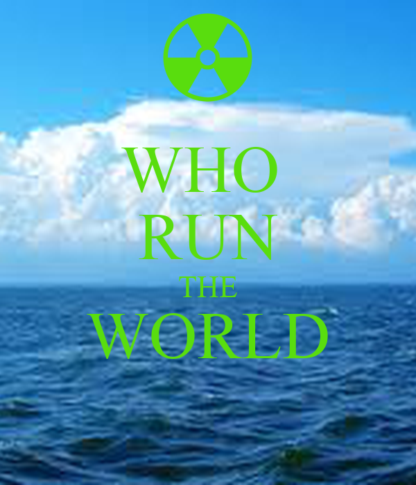 WHO  RUN THE WORLD