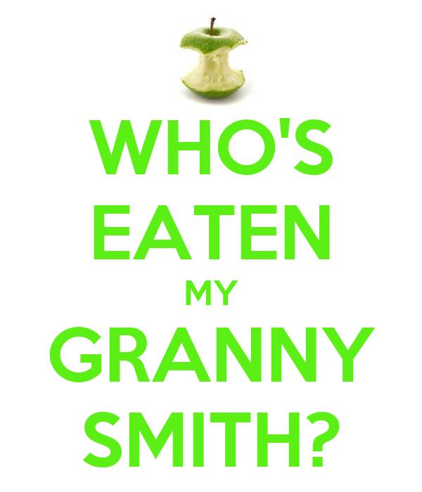 WHO'S EATEN MY GRANNY SMITH?