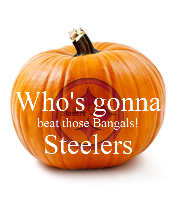 Who's gonna beat those Bangals! Steelers