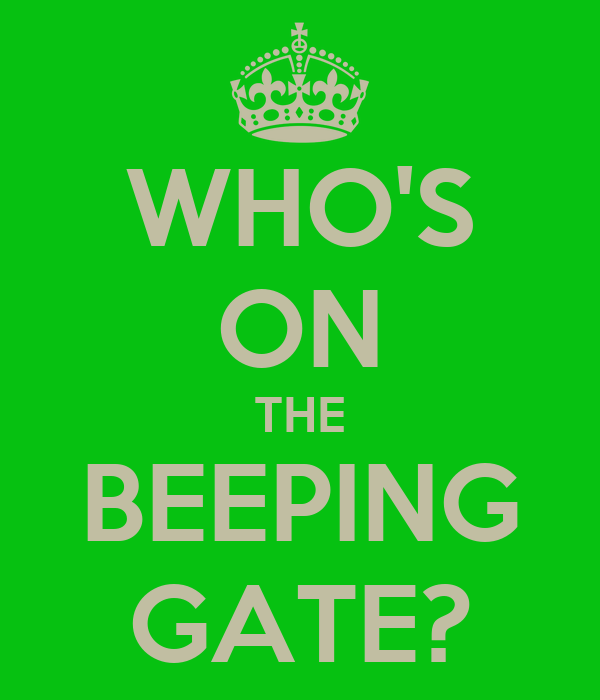 WHO'S ON THE BEEPING GATE?