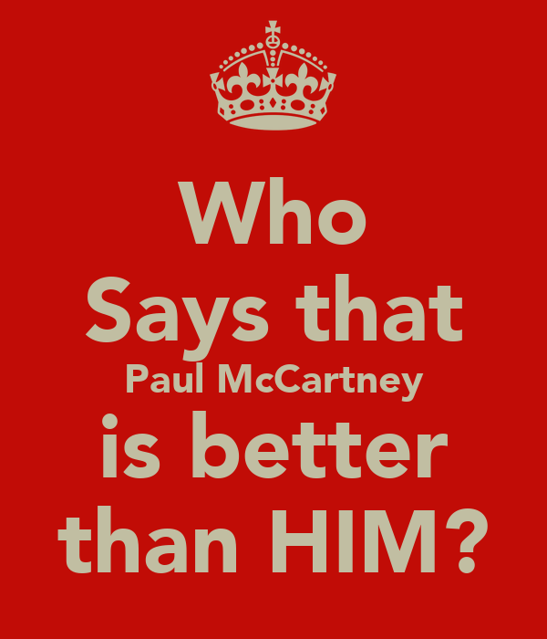 Who Says that Paul McCartney is better than HIM?