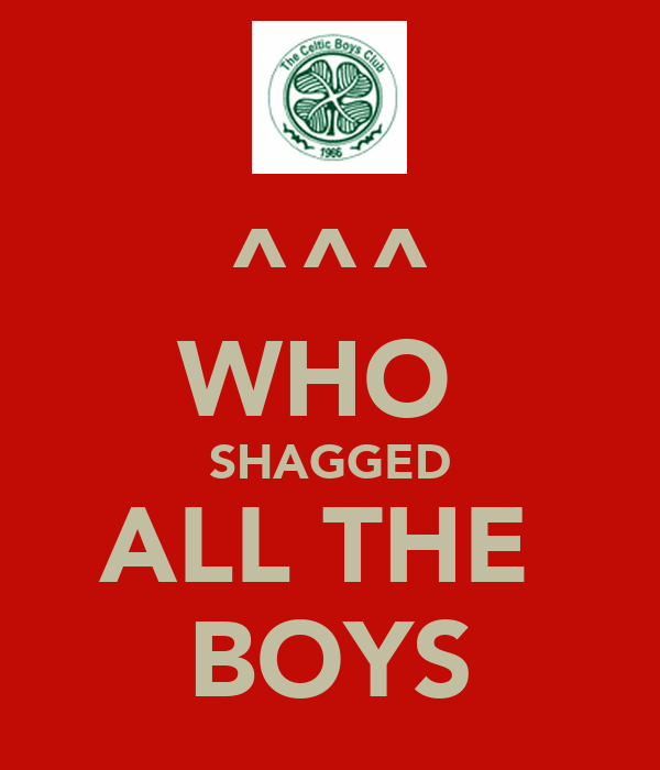 ^^^ WHO  SHAGGED ALL THE  BOYS