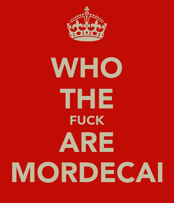 WHO THE FUCK ARE MORDECAI