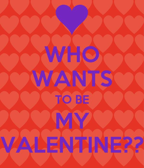 Schön WHO WANTS TO BE MY VALENTINE?