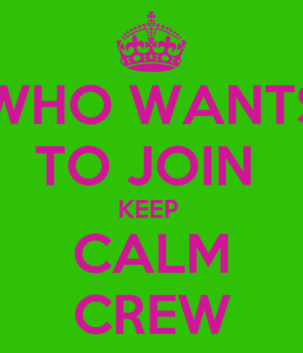 WHO WANTS TO JOIN  KEEP  CALM CREW