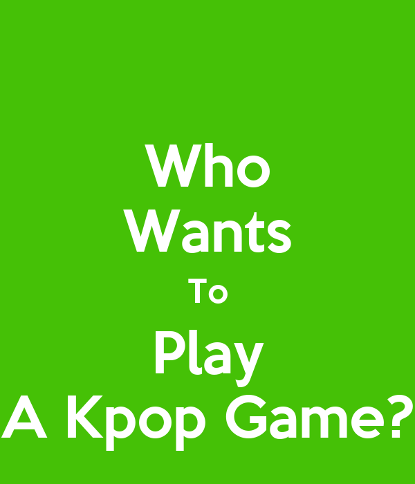 Who Wants To Play A Kpop Game?