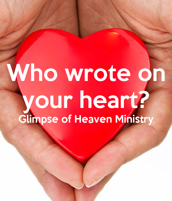 Who wrote on your heart? Glimpse of Heaven Ministry