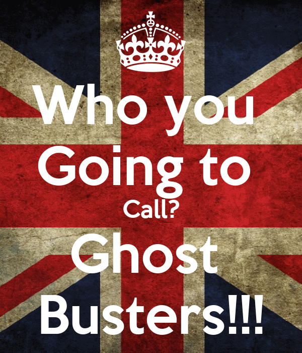 Who you  Going to  Call? Ghost  Busters!!!