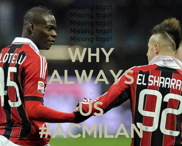 WHY ALWAYS - US #ACMILAN