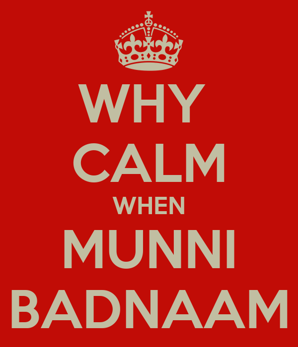 WHY  CALM WHEN MUNNI BADNAAM