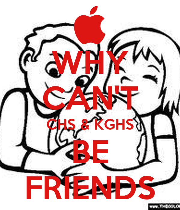 WHY CAN'T CHS & KGHS BE FRIENDS