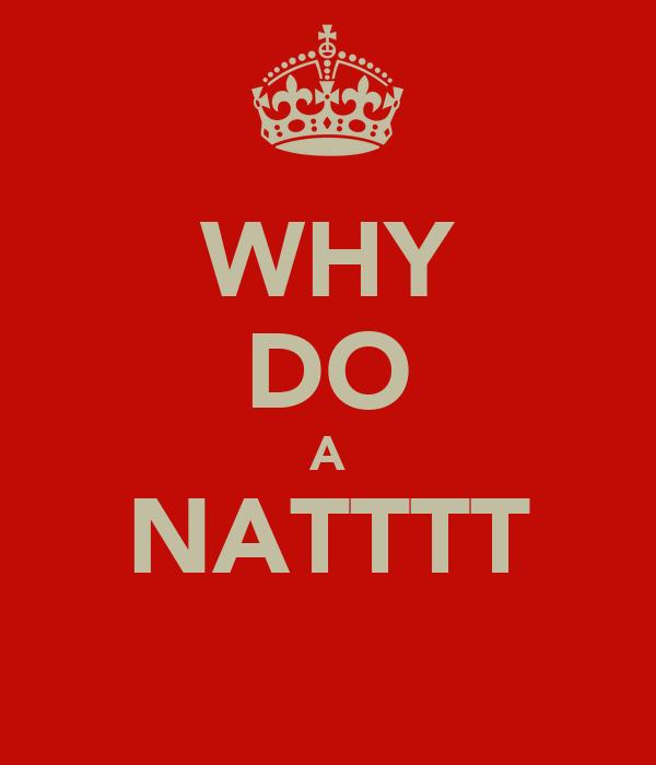 WHY DO A NATTTT