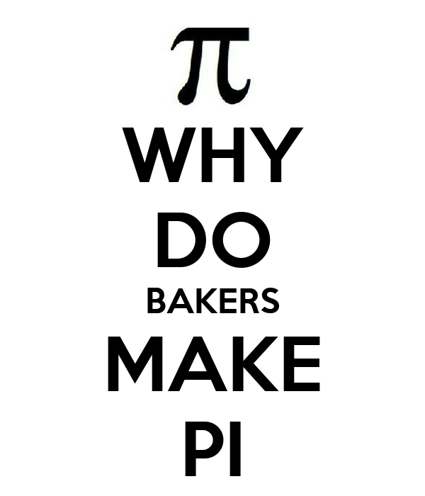WHY DO BAKERS MAKE PI