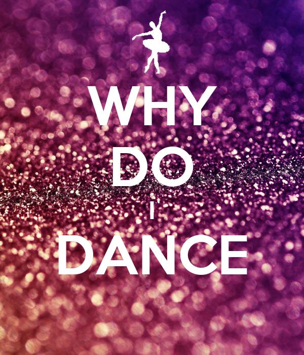 WHY DO I DANCE