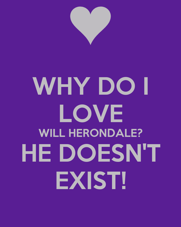 WHY DO I LOVE WILL HERONDALE? HE DOESN'T EXIST!