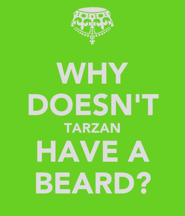WHY DOESN'T TARZAN HAVE A BEARD?
