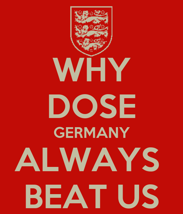 WHY DOSE GERMANY ALWAYS  BEAT US