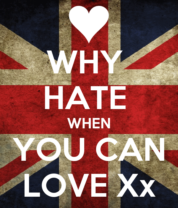WHY  HATE  WHEN YOU CAN LOVE Xx