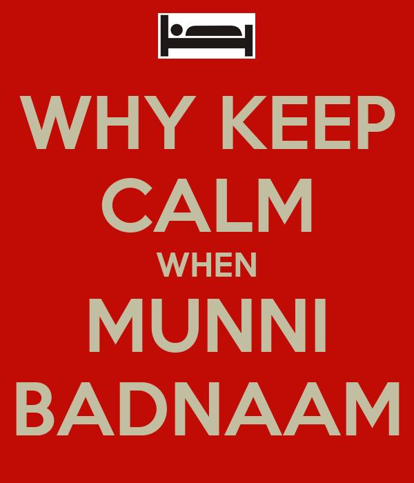 WHY KEEP CALM WHEN MUNNI BADNAAM