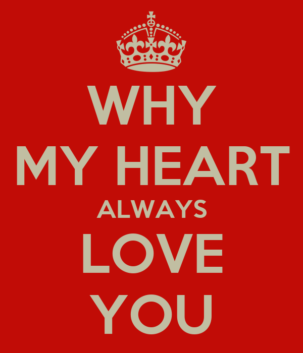 WHY MY HEART ALWAYS LOVE YOU