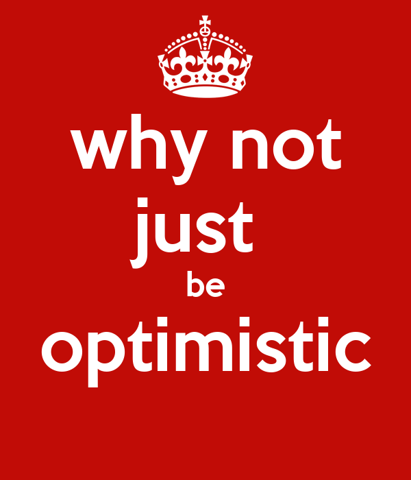 why not just  be optimistic