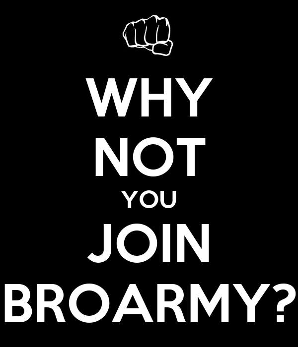 WHY NOT YOU JOIN BROARMY?