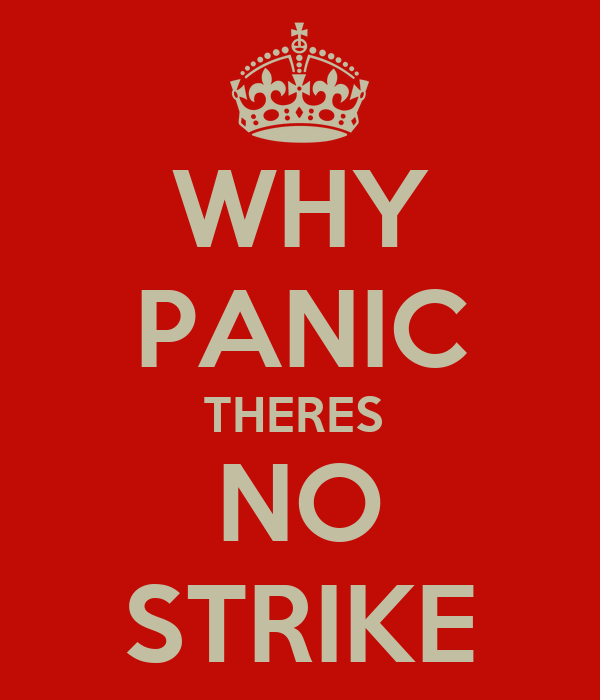 WHY PANIC THERES  NO STRIKE
