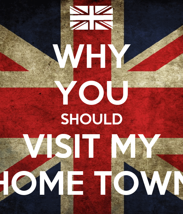 WHY YOU SHOULD VISIT MY HOME TOWN