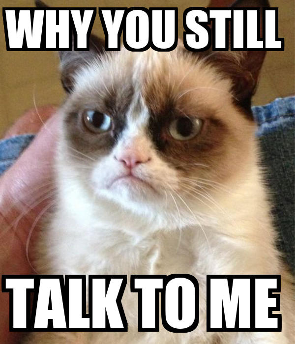 WHY YOU STILL  TALK TO ME