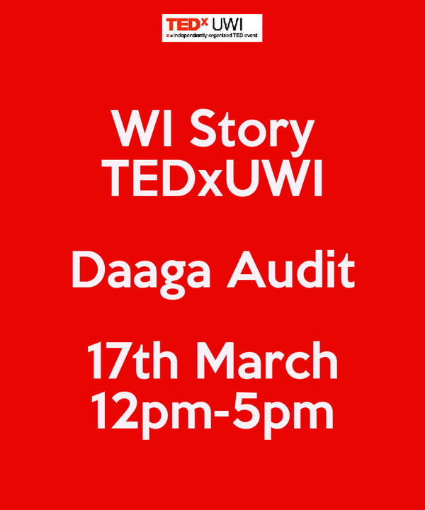 WI Story TEDxUWI Daaga Audit 17th March 12pm-5pm