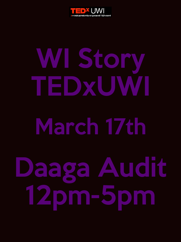 WI Story TEDxUWI March 17th Daaga Audit 12pm-5pm