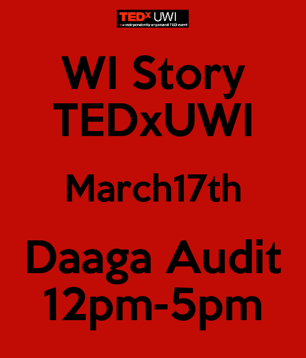 WI Story TEDxUWI March17th Daaga Audit 12pm-5pm