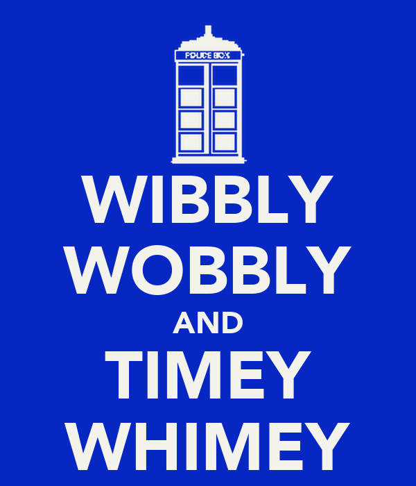 WIBBLY WOBBLY AND TIMEY WHIMEY