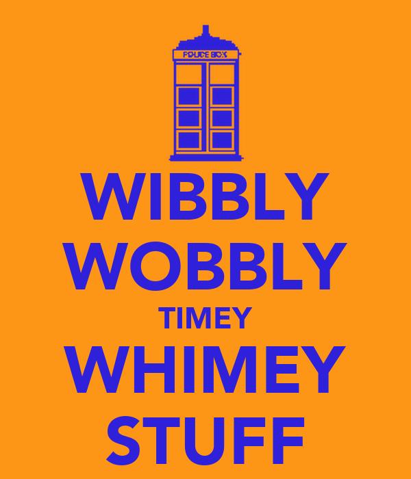 WIBBLY WOBBLY TIMEY WHIMEY STUFF