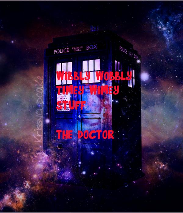 wibbly, wobbly,  timey, wimey stuff  -the doctor