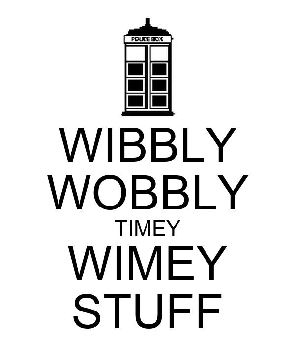 WIBBLY WOBBLY TIMEY WIMEY STUFF