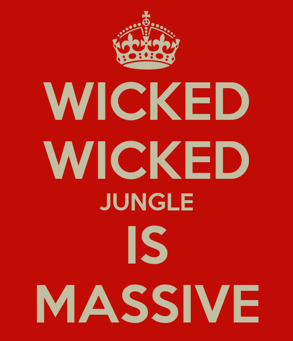 WICKED WICKED JUNGLE IS MASSIVE