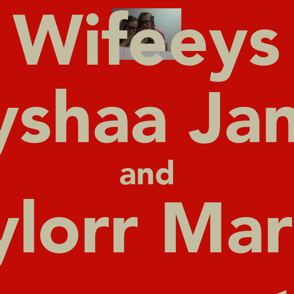 Wifeeys Alyshaa Janee and Taylorr Mariee Forever <3