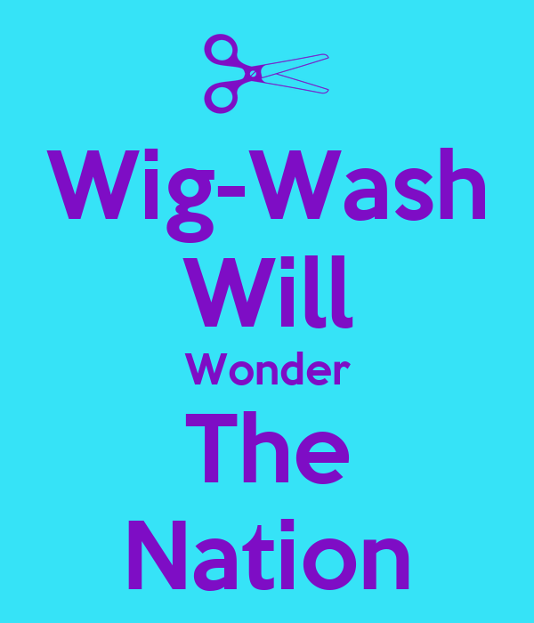 Wig-Wash Will Wonder The Nation
