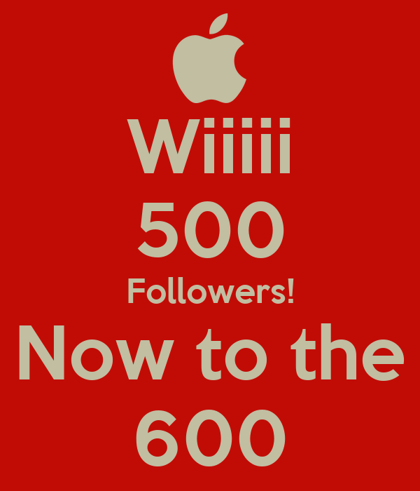 Wiiiii 500 Followers! Now to the 600