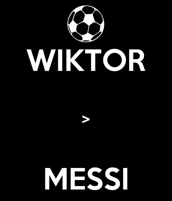 WIKTOR  >  MESSI