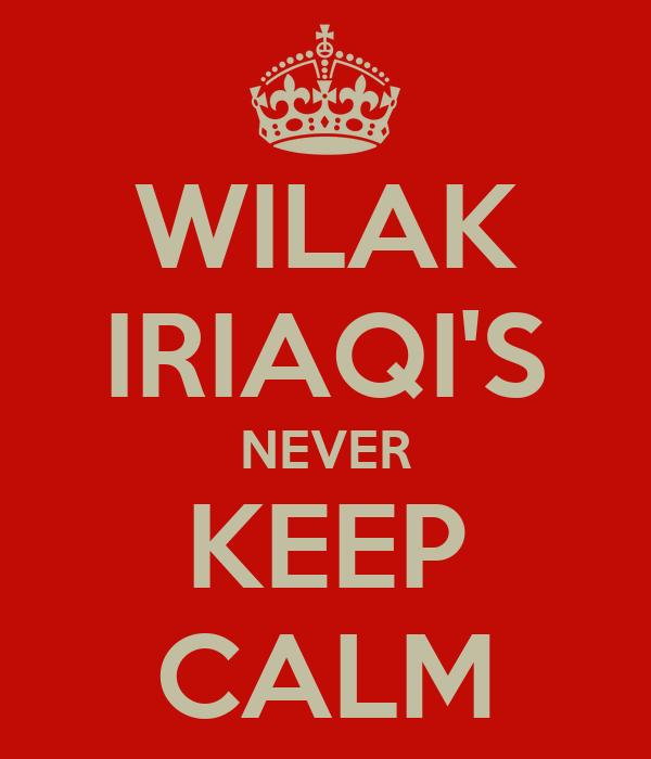 WILAK IRIAQI'S NEVER KEEP CALM