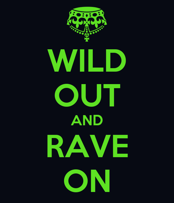 WILD OUT AND RAVE ON