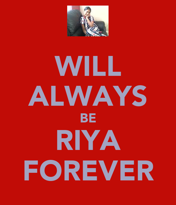 WILL ALWAYS BE RIYA FOREVER
