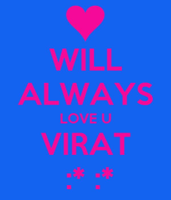 WILL ALWAYS LOVE U VIRAT  :* :*