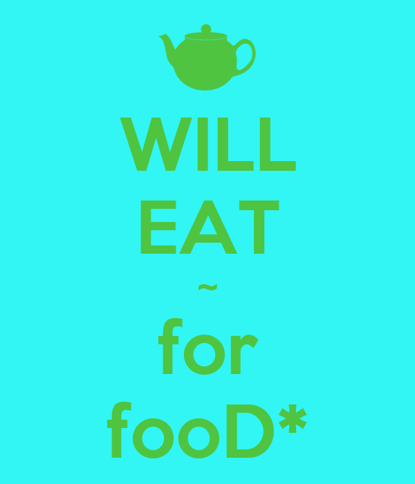 WILL EAT ~ for fooD*