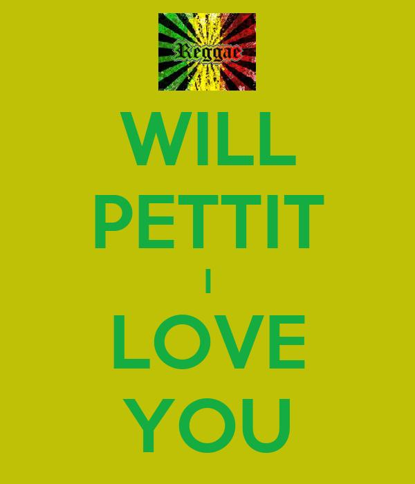WILL PETTIT I LOVE YOU
