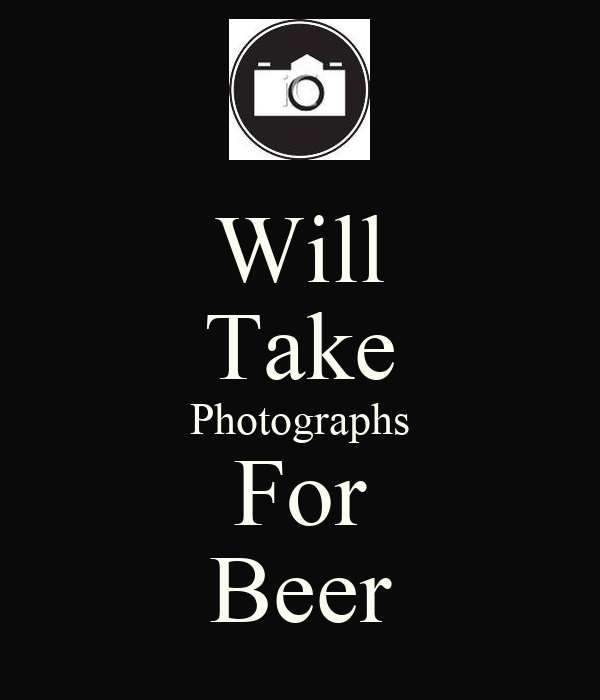 Will Take Photographs For Beer