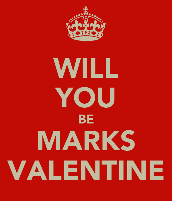 WILL YOU BE MARKS VALENTINE