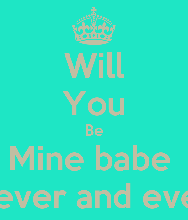 Will You Be Mine babe  Forever and ever??